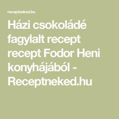 Házi csokoládé fagylalt recept recept Fodor Heni konyhájából - Receptneked.hu