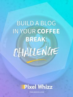 Build a Blog Yourself on Your Coffee Break: The Challenge