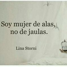 Soy mujer de alas, no de jaulas. Lina Storni I am a woman with wings, not cages. Favorite Quotes, Best Quotes, Life Quotes, More Than Words, The Words, Simpsons Frases, Motivational Quotes, Inspirational Quotes, Feminist Quotes