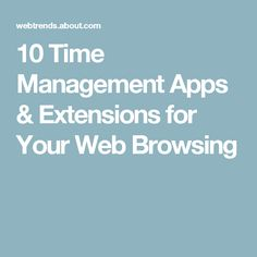 10 Time Management Apps & Extensions for Your Web Browsing Time Management Apps, Workforce Management, Browser Extensions, Web Browser