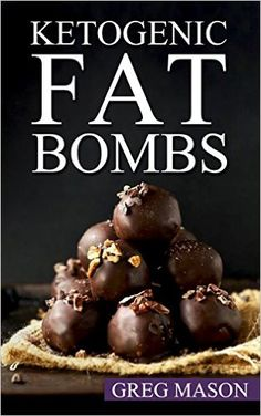 Ketogenic Diet: Fat Bombs: 68 Delicious Desserts, Sweet Treats & Savoury Snack Recipes For Burning Fat Fast (Low Carb, High Fat Desserts for Weight Loss, Ultimate Fat Bombs Cookbook) - Kindle edition by Greg Mason. Cookbooks, Food & Wine Kindle eBooks @ Amazon.com.