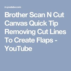 Brother Scan N Cut Canvas Quick Tip   Removing Cut Lines To Create Flaps - YouTube