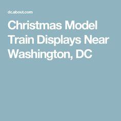 Christmas Model Train Displays Near Washington, DC