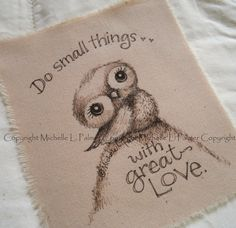 Original Pen Ink on Fabric Illustration Quilt Label by Michelle Palmer Owl Baby Do small things with great love