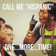 Oh my god yes lol I'm not Hispanic I'm native