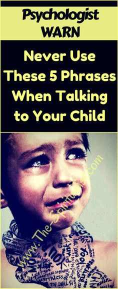 All Parents MUST Know This: Never Use These Phrases When You're Talking With Your Child (Especially #2!)