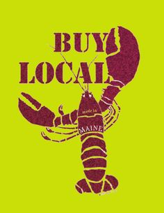 Buy Local supports our friends and neighbors and grows a strong community ! Yay, Maine!