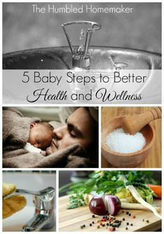 5 Baby Steps to Better Health and Wellness from The Humbled Homemaker.  www.onedoterracommunity.com   https://www.facebook.com/#!/OneDoterraCommunity