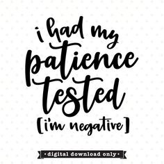 I had my patience tested, I'm negative svg design, Funny shirt saying SVG, Sarcastic SVG by queenSVGbee on Etsy Funny Shirt Sayings, Shirts With Sayings, Funny Shirts, Shirt Quotes, Cute Quotes, Funny Quotes, Cute Sayings, Anchor Sayings, Quotes Indonesia