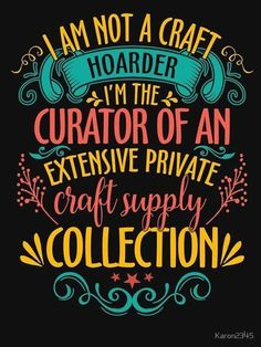 Zitate stricken 'I'm Not A Craft Hoarder I'm The Curator' T-Shirt by Craft Room Signs, Craft Room Decor, Me Quotes, Funny Quotes, Quotable Quotes, Fun Craft, Stencil, Craft Quotes, Quote Crafts