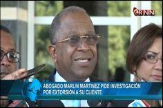 Abogado De Marlin Martínez Pide Investigación Por Extorsión A Su Cliente
