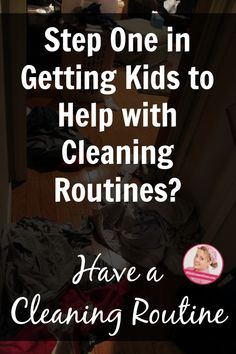 How to Get Kids to Help With Cleaning Be sure you have established routines already.