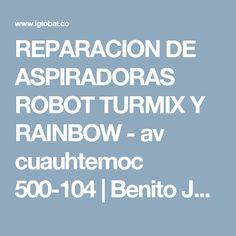 REPARACION DE ASPIRADORAS ROBOT TURMIX Y RAINBOW - av cuauhtemoc 500-104 | Benito Juarez | 03020, mexico, df