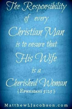 Christian Man is to ensure His wife is a Cherished Women