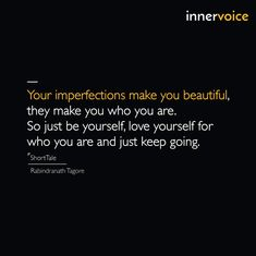 Just Keep Going, Just Be You, Love You, Rabindranath Tagore, Makes You Beautiful, Im Not Perfect, Make It Yourself, How To Make, Te Amo
