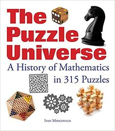 The Puzzle Universe: A History of Mathematics in 315 Puzzles: Ivan Moscovich Math Books, Puzzle Books, Tower Of Hanoi, Magic Squares, Truth And Lies, Maths Puzzles, Brain Teasers, Problem Solving, Book Format