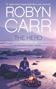The Hero by Robyn Carr | Thunder Point, BK#3 | Publisher: Harlequin MIRA | Publication Date: August 27, 2013 | www.robyncarr.com | Contemporary Romance