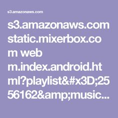 s3.amazonaws.com static.mixerbox.com web m.index.android.html?playlist=2556162&music=11923346&seed=2027142085