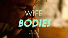 "Wife - ""Bodies"" (Official Music Video)"