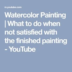 Watercolor Painting | What to do when not satisfied with the finished painting - YouTube