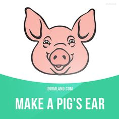 """Make a pig's ear of something"" means ""to do something badly"". Example: He's made a pig's ear of that bookcase he was supposed to be making. English Phrases, English Idioms, English Words, English Lessons, English Vocabulary, English Grammar, English Language, English Time, English Study"