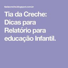 Tia da Creche: Dicas para Relatório para educação Infantil.