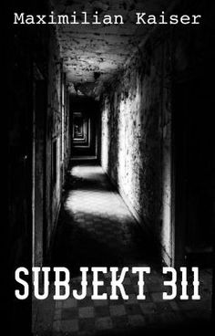 Subjekt 311 (auf Wattpad) http://w.tt/1TTzHcz #Horror #amwriting #wattpad