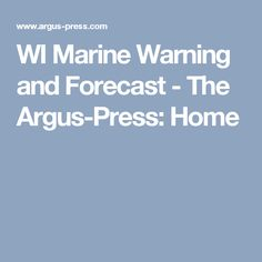 WI Marine Warning and Forecast - The Argus-Press: Home