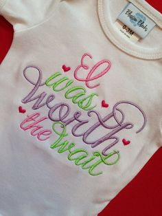 Embroidery design 5x7 I was worth the wait, Embroidery sayings, new baby embroidery, socuteappliques, baby girl embroidery, baby embroidery