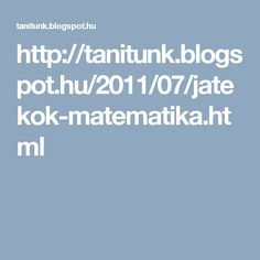 http://tanitunk.blogspot.hu/2011/07/jatekok-matematika.html