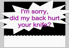 Backstabbing Quotes | sorry, did my back hurt your knife?
