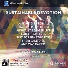 SUSTAINABLE DEVOTION  ...and he died for all, that those who live might no longer live for themselves but for him who for their sake died and was raised.  2 Cor 5:14-15  #ALifeWorthLiving