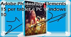UNIVERSO NOKIA: Photoshop Adobe Elements 15 per tablet e PC Window...