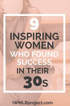 9 inspiring women who found success in their 30s #businesstips #femaleentrepreneur #startabusiness #iwmlbproject