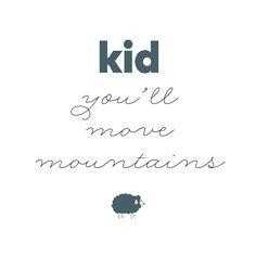 kid you'll move mountains #babyquotes #mymamaproject #gianlisa http://gianlisa.com/mymama-shop/