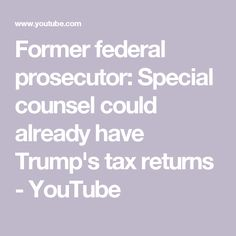 Former federal prosecutor: Special counsel could already have Trump's tax returns - YouTube