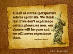 """A lack of eternal perspective sets us up for sin. We think that if we don't experience certain pleasures now, our chance will be gone and we will never experience them."" Jesus: Dead or Alive? pg47 #ReclaimEaster #Easter"