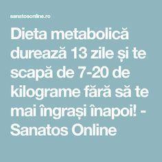 Dieta metabolică durează 13 zile și te scapă de 7-20 de kilograme fără să te mai îngrași înapoi! - Sanatos Online 1000 Calories, Bariatric Recipes, Metabolism, Good To Know, The Cure, Food And Drink, Health Fitness, Workout, Drinks