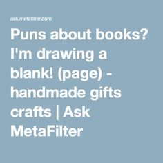 Puns about books? I'm drawing a blank! (page) - handmade gifts crafts | Ask MetaFilter