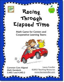 $ Racing Through Elapsed Time by Laura Candler (CCSS Aligned 3.MD.1 and 4.MD.2)  Racing Through Elapsed Time is a math game that can be played in cooperative learning teams or in centers. It includes teacher directions, student directions, a game board, math word problem cards, and an answer key. Preview online entire packet online from this page.