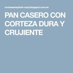 PAN CASERO CON CORTEZA DURA Y CRUJIENTE