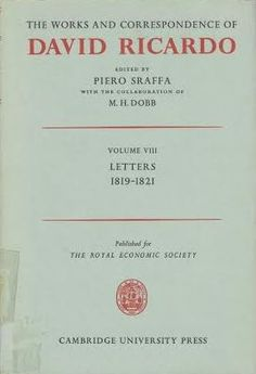 The works and correspondence of David Ricardo / edited by Piero Sraffa ; with the Cambridge : University Press, 1952 (1973 imp.) collaboration of M.H. Dobb Vol. 8: Letters 1819-June 1821