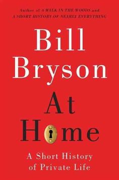 """At Home: A short history of private life"" by Bill Bryson. Picked by Anah M. Available in multiple formats."