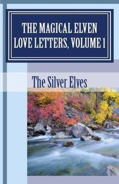 The Magical Elven Love Letters, Volume 1 by The Silver Elves, http://www.amazon.com/dp/1470134144/ref=cm_sw_r_pi_dp_S-unzbTJXWV1A