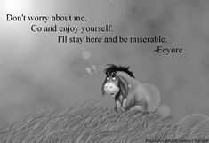 ...  although it is often easy to jump to conclusions and judge people learn to respect just as Eeyore respects every little flower including the weeds. Description from tumblr.com. I searched for this on bing.com/images