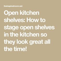 Open kitchen shelves: How to stage open shelves in the kitchen so they look great all the time!