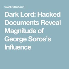 Dark Lord: Hacked Documents Reveal Magnitude of George Soros's Influence