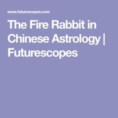 The Fire Rabbit in Chinese Astrology   Futurescopes