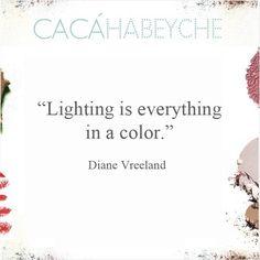 """""""A iluminação é tudo em uma cor."""" Diane Vreeland https://instagram.com/p/6e6NZCiMDc/?taken-by=cacahabeyche"""