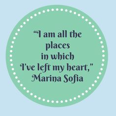 """I am all the places in which I've left my heart."" - Marina Sofia #travelwords #travelquote"